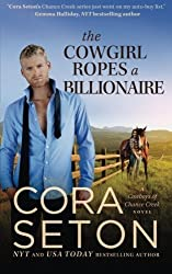 The Cowgirl Ropes a Billionaire (Cowboys of Chance Creek) (Volume 4) by Cora Seton (2013-10-16)
