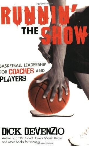 Runnin' the Show: Basketball Leadership for Coaches and Players por Dick DeVenzio