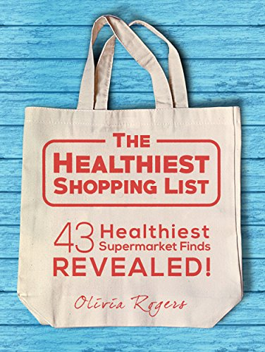 The Healthiest Shopping List (2nd Edition): 43 Healthiest Supermarket Finds Revealed! (English Edition)