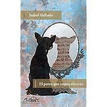 El perro que comía silencio (Voces/ Literatura nº 141) (Spanish Edition)