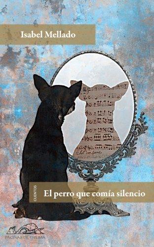 El perro que comía silencio (Voces/ Literatura nº 141) por Isabel Mellado
