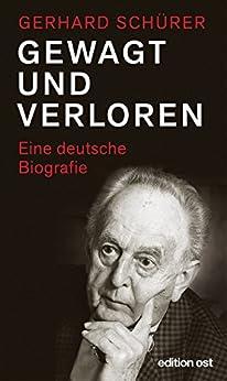 Gewagt und verloren: Eine deutsche Biografie (edition ost) (German Edition) by [Schürer, Gerhard]