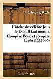 Telecharger Livres Histoire du celebre Jean le Diot Il faut mourir Compere Bouc et compere Lapin (PDF,EPUB,MOBI) gratuits en Francaise