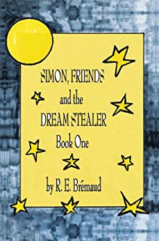 Simon, Friends, and the Dream Stealer: Book One (English Edition) di [Brémaud, R. E.]
