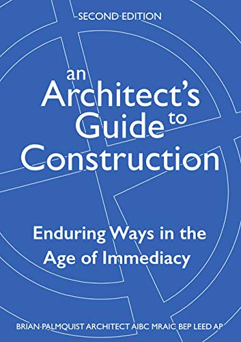 An Architect's Guide to Construction-Second Edition: Enduring Ways in the Age of Immediacy (English Edition)