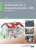 Fachkenntnisse 2 Anlagenmechaniker SHK: Lernfelder 9-15 - Joachim Albers, Rainer Dommel, Henry Montaldo-Ventsam, Peter Pusch, Josef Wagner