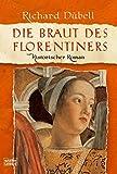 Die Braut des Florentiners: Historischer Roman (Allgemeine Reihe - Bastei Lübbe Taschenbücher) - Richard Dübell