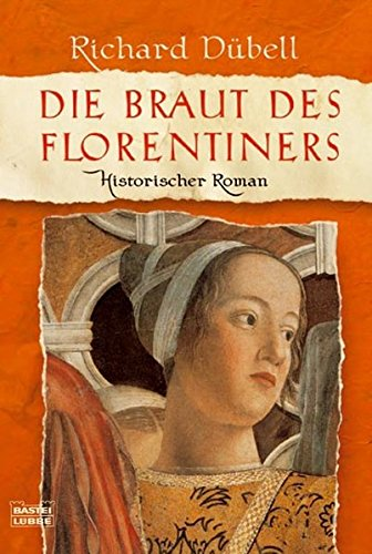 Die Braut des Florentiners: Historischer Roman (Allgemeine Reihe. Bastei Lübbe Taschenbücher) -