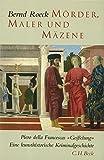 Mörder, Maler und Mäzene: Piero della Francescas 'Geißelung'. Eine Kunsthistorische Kriminalgeschichte - Bernd Roeck