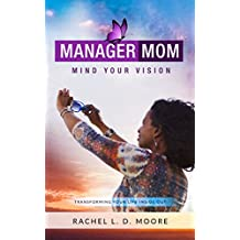 Manager Mom:  Mind Your Vision: Transforming Your Life Inside Out (English Edition)