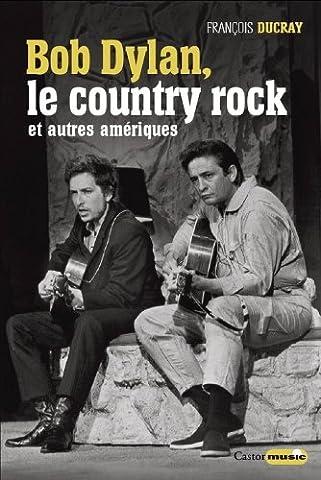 Bob Dylan, le country rock et autres