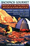 Backpack Gourmet: Good Hot Grub You Can Make at Home, Dehydrate, and Pack for Quick, Easy and Healthy Eating on the Trail