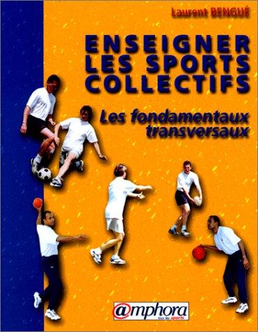 Enseigner les sports collectifs : les fondamentaux transversaux par L. Bengué