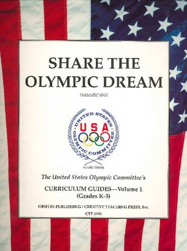 Share the Olympic Dream: Thematic Unit v. 1. (The U.S. Olympic Curriculum Guide Series , Vol 1) por United States Olympic Committee