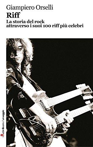 Riff. La storia del rock attraverso i suoi 100 riff più celebri