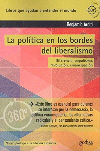 Política en los bordes del liberalismo, La. Diferencia, populismo, revolución, e (360º / CLAVES CONTEMPORÁNEAS)