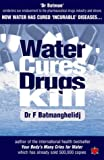 Water Cures, Drugs Kill: How Water Cures Incurable Diseases