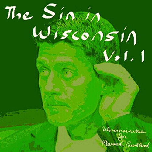 the-sin-in-wisconsin-vol-1-wisconsinites-for-planned-parenthood-explicit