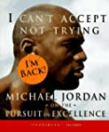 I Can't Accept Not Trying: Michael Jo...