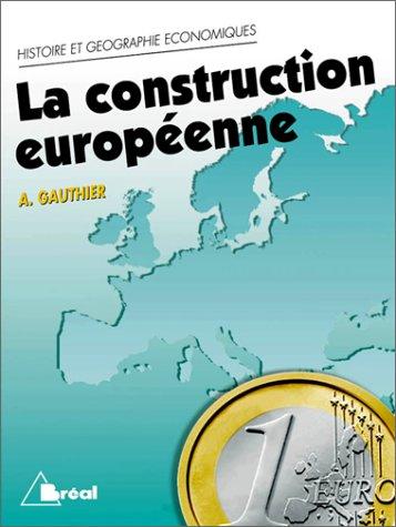 La Construction européenne : étapes et enjeux : cycle préparatoire au haut enseignement commercial, études supérieures d'histoire et de géographie par André Gauthier (Broché)