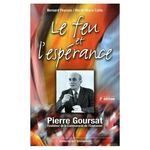 Le feu et l'espérance : Pierre Goursat fondateur de la Communauté de l'Emmanuel