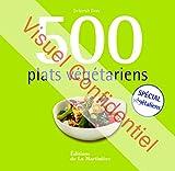 500 plats végétariens. Spécial végétaliens