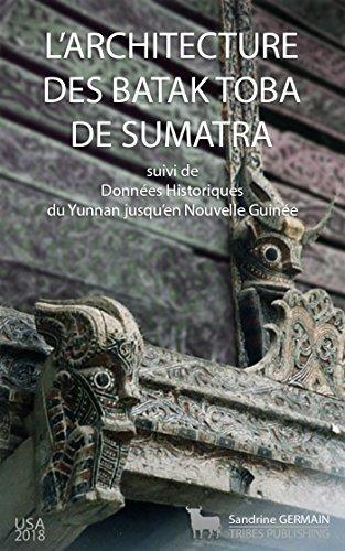 L'architecture des Batak Toba de Sumatra: Suivi de Données historiques du Yunnan jusqu'en Nouvelle Guinée par Sandrine GERMAIN