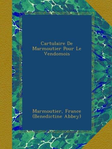 MARMOUTIER ET ENVIRONS - Cartulaire De Marmoutier Pour Le Vendomois