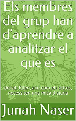 Els membres del grup han d'aprendre a analitzar el que es : donat. Ellen, així com els altres, necessiten una mica d'ajuda  (Catalan Edition)