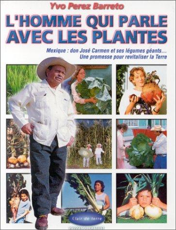 L'HOMME QUI PARLE AVEC LES PLANTES. Mexique : don José Carmen et ses légumes géants... Une promesse pour revitaliser la Terre par Yvo-Perez Barreto