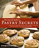 Jewish Baker's Pastry Secrets: The Art of Baking Your Own Babka, Danish, Sticky Buns, Strudels and More