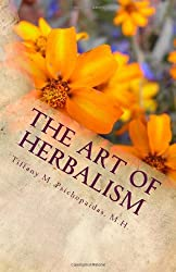 The Art of Herbalism: Everything You Need To Know To Begin Crafting Herbal Remedies For The Entire Family, Including A 75 Herb Formulary