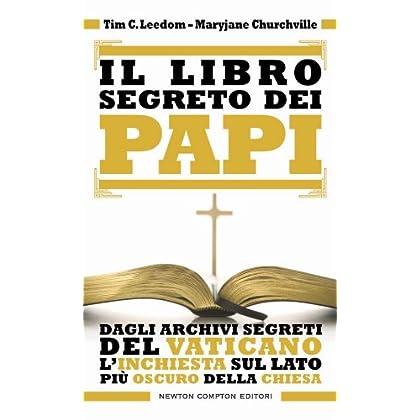 Il Libro Segreto Dei Papi. Dagli Archivi Segreti Del Vaticano L'inchiesta Sul Lato Più Oscuro Della Chiesa