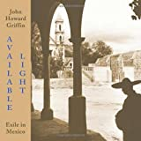 Available Light: Exile in Mexico by John Howard Griffin (2008-05-01)