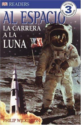 Al Espacio/Into Space: La Carrera a La Luna/The Race to the Moon (DK Readers en Espanol) por Philip Wilkinson