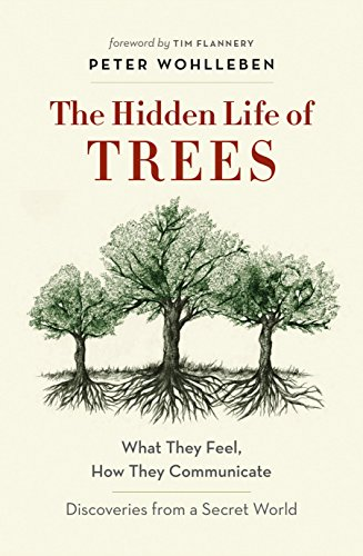 The Hidden Life of Trees : What They Feel, How They Communicate por Peter Wohlleben