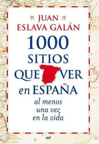 1000 sitios que ver en España al menos una vez en la vida (MR Prácticos) por Juan Eslava Galán