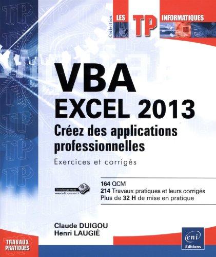 VBA EXCEL 2013 - Créez des applications professionnelles : Exercices et corrigés par Claude DUIGOU