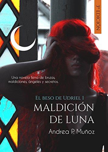 Maldición de Luna (El beso de Udriel nº 1) por Andrea P. Muñoz