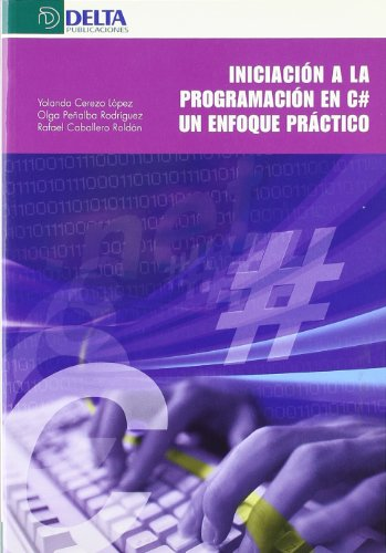 Iniciación a la programación en C# : un enfoque práctico por Yolanda Cerezo López