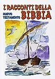 I racconti della Bibbia. Nuovo Testamento