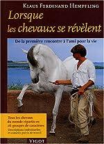 Lorsque les chevaux se révèlent - De la première rencontre à l'ami pour la vie de Klaus-Ferdinand Hempfling
