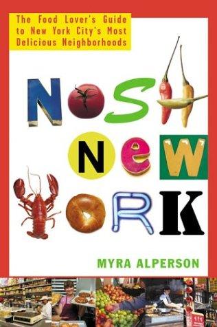 Nosh New York: The Food Lover's Guide to New York City's Most Delicious Neighborhoods (Urlaub Anlass Besonderen)