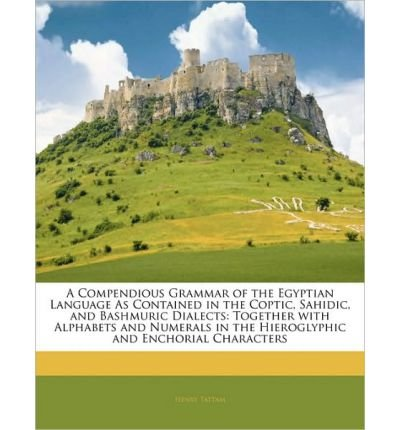 A Compendious Grammar of the Egyptian Language as Contained in the Coptic, Sahidic, and Bashmuric Dialects: Together with Alphabets and Numerals in the Hieroglyphic and Enchorial Characters (Paperback) - Common