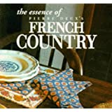 The Essence of French Country Style (Essence of Style)
