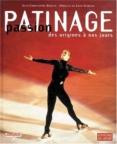 Passion patinage des origines à nos jours par Jean-Christophe Berlot