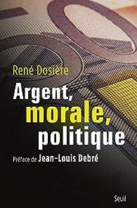 Argent, morale, politique par René Dosière