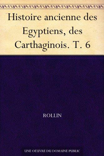 Couverture du livre Histoire ancienne des Egyptiens, des Carthaginois. T. 6