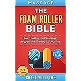 Massage: The Foam Roller Bible: Foam Rolling - Self Massage, Trigger Point Therapy & Stretching (Trigger Point, Tennis Ball, Myofascial, Deep Tissue, Pressure ... Hip Flexors, Calisthenics) (English Edition)