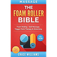 Foam Rolling: The Foam Roller Bible: Foam Rolling - Self Massage, Trigger Point Therapy & Stretching (Trigger Point, Tennis Ball, Myofascial, Deep Tissue, ... Calisthenics Book 1) (English Edition)